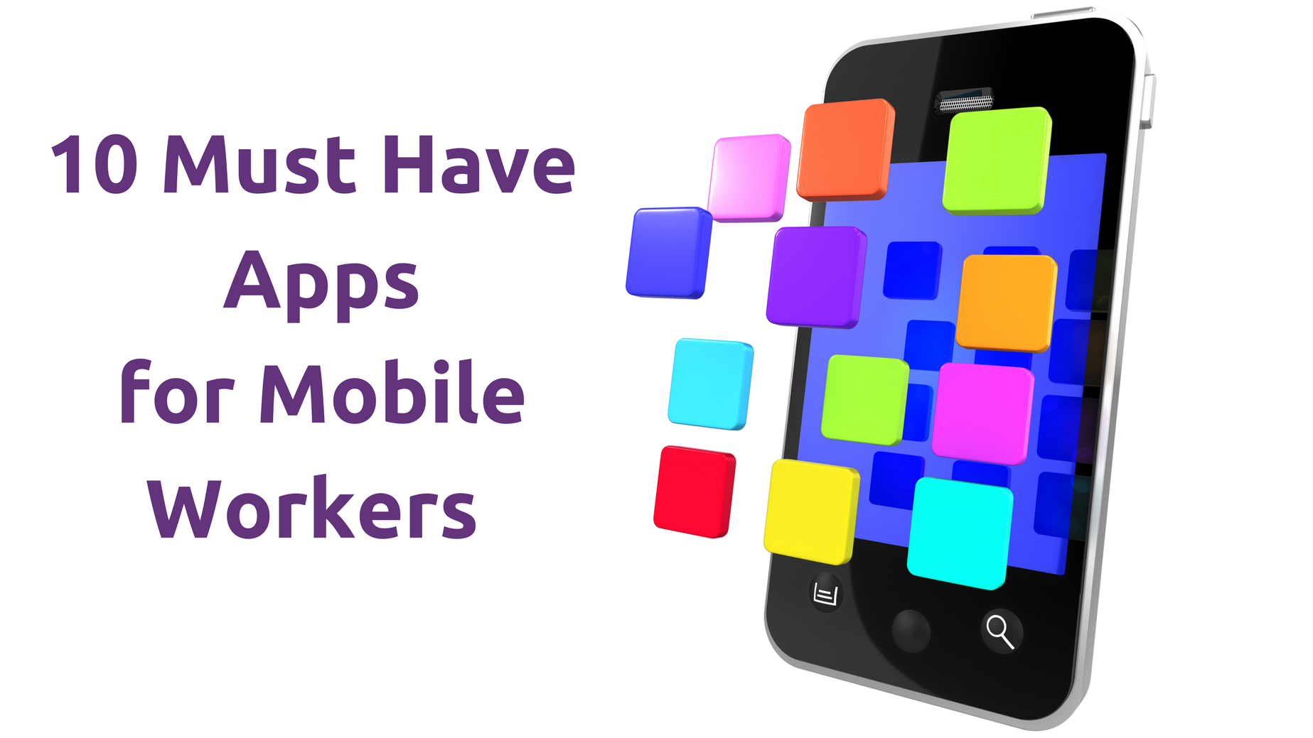 10 Must Have Apps for Mobile Workers.png